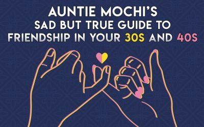 Auntie Mochi's Sad But True Guide to Friendship in Your 30s and 40s