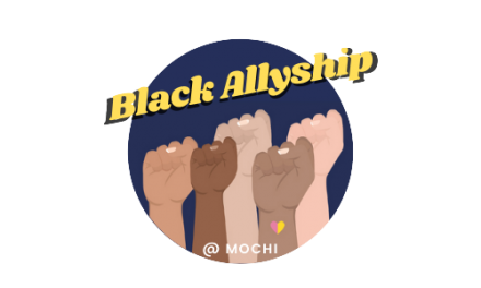 Black Allyship @ Mochi: Mission Statement