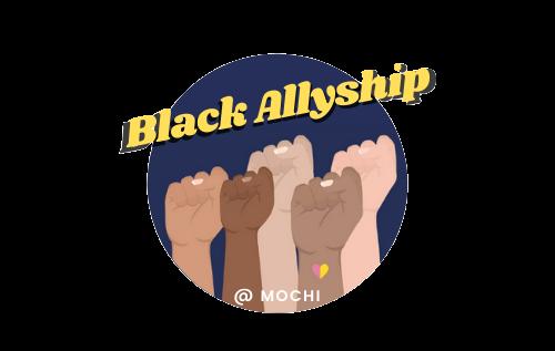 Black Allyship @ Mochi: Mission Statement